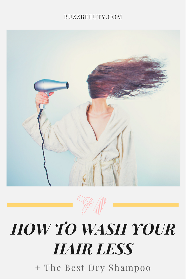 How To Wash Your Hair Less and Best Dry Shampoo Recommendations For All Hair Types